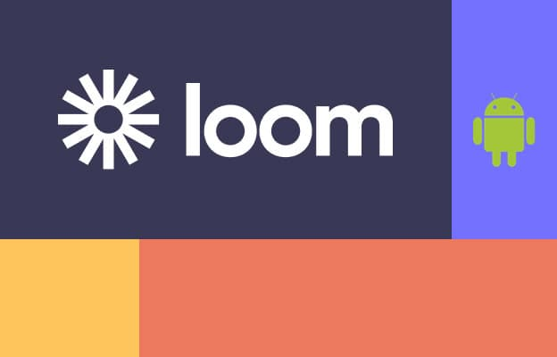 Loom releases Android app for screen recordings